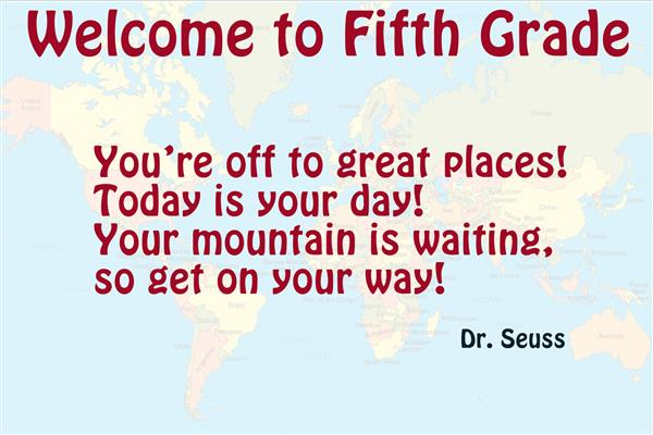 World background with low opacity and text with red lettering that reads welcome to fifth grade followed a Dr. Seuss quote